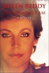"""The Woman I Am""  A Memoir by Helen Reddy"
