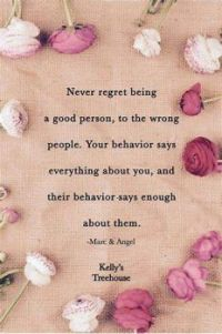 Never regret being a good person