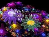 HAPPY MOTHERS DAY TO ALL OUR MOMS IN HEAVEN