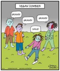 Vegan zombies eat grains, you are safe xxx