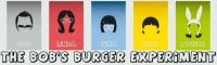 The Bob's Burger Experiment