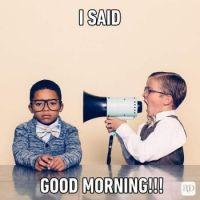 I-SAID-GOOD-MORNING