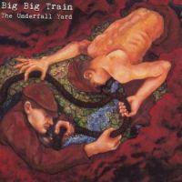 Big Big Train - The Underfall Yard