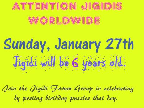 TOMORROW:   Jigidi will be 6 years old.  Join the Jigidi Forum posting puzzles to thank Magnus & Stefan for our fun.
