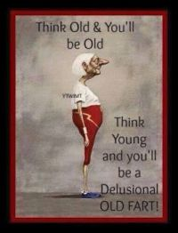 Think old and you'll be old....