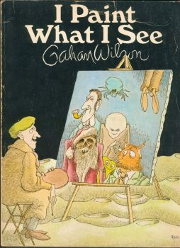 GAHAN WILSON !--I PAINT WHAT I SEE