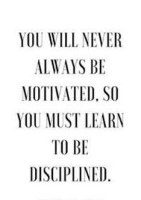 You won't always be motivated
