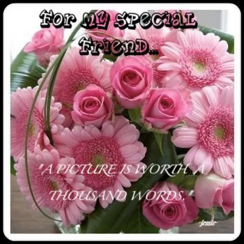 FLOWERS FOR MY FRIEND...ANN...WE LOVE YOU!!!
