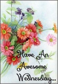 Good Morning - Have an Awesome Wednesday!