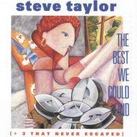 Steve Taylor: The Best We Could Find