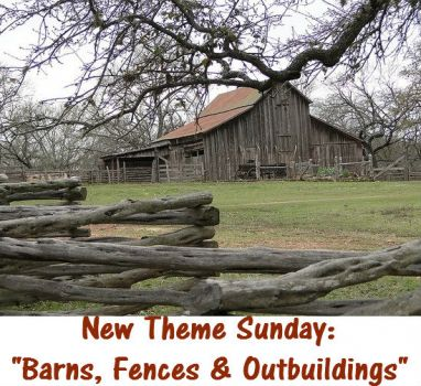 "New Themes Sunday: ""Barns, Fences and Outbuildings""  Have fun."