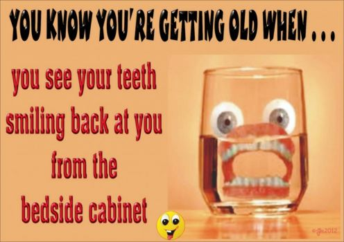 YOU KNOW YOU'RE GETTING OLD WHEN . . . (8) with thanks to Pat . . . :D)