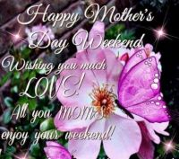 Good Morning - Enjoy your Mother's Day Weekend!