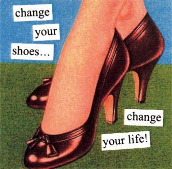Change ur shoes...
