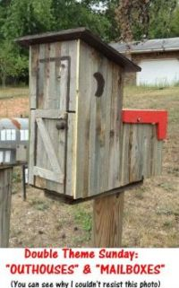 "New Double Theme Sunday: ""Outhouses"" & ""Mailboxes""  Let's have some laughs with your funny photos."
