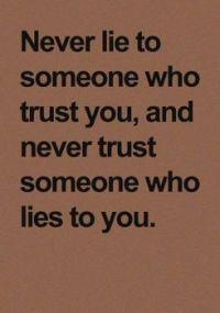 Never lie to someone who trusts you