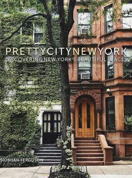 """""""Pretty City New York: Discovering New York's Beautiful Places"""" by Siobhan Ferguson  (Author)"""