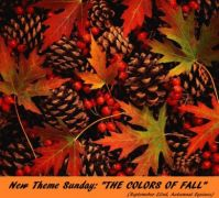 """New Theme Next Week:  """"Colors of Fall""""  A nice time of year."""