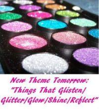 "New Theme Tomorrow:  ""Things that Glisten/Glitter/Glow/Shine/Sparkle /Reflect""  ENJOY"