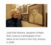 Julia Ruth Stevens, the last surviving child of Babe Ruth passed away today at 102 years old.