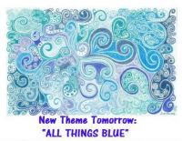 "New Theme Tomorrow: ""All Things Blue""  Have a fun weekend."