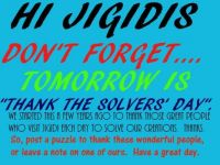 "Tomorrow is ""THANK THE SOLVERS' DAY"".  A time to say thank you to those people who drop by to solve our puzzles and comment."