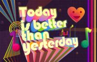 Today is better than yesterday!!