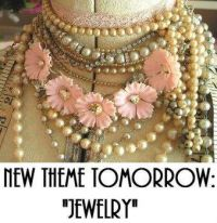 "New Theme Tomorrow:  ""JEWELRY""  Enjoy and let's have a beautiful theme week."