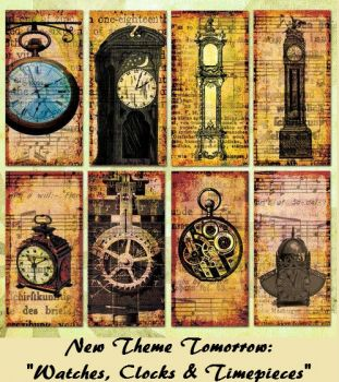 "New Theme Tomorrow: ""WATCHES, CLOCKS & TIMEPIECES""  Have a fun ""time"". (Sorry, couldn't resist)"