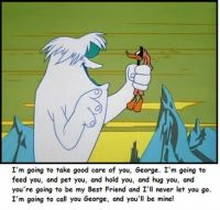 Abominable Snowman and Daffy - And I will call you George