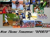 "New Theme Tomorrow:  ""SPORTS""  Enjoy and have a great week."