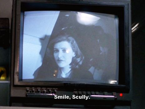 """Smile, Scully."""