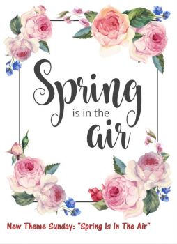 "New Theme Tomorrow: ""Spring Is In The Air"""