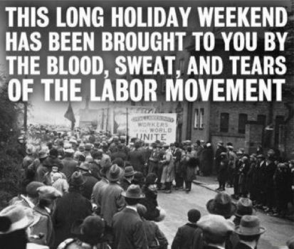 Happy Labor Day! Don't forget why we have this holiday...