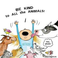 Be kind to all animals