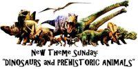 "New Theme Sunday: ""Dinosaurs & Prehistoric Animals""  Enjoy and have fun."