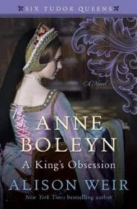 Anne Boleyn, a King's Obsession (Book #2 in the Six Tudor Queens Series) by Alison Weir