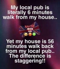 My local pub is literally 6 minutes from my house...