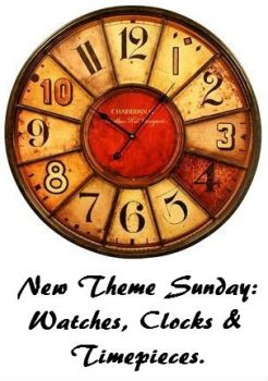 "New Theme Sunday: ""WATCHES, CLOCKS & TIMEPIECES""  Have Fun."