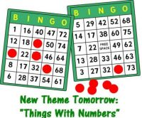 """New Theme Tomorrow:  """"Things With Numbers""""  ENJOY (I actually won $84 at bingo last week, a high for me.)"""