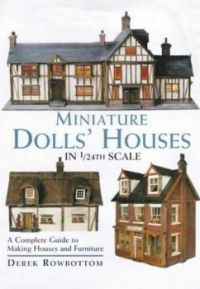 Miniature Dolls' Houses A Complete Guide By Derek Rowbottom