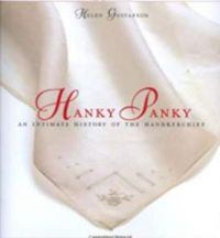 """""""Hanky Panky: An Intimate History of the Handkerchief"""" by Helen Gustafson  (Author)"""