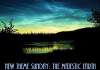 """New Theme Sunday: """"THE MAJESTIC EARTH""""  (waterfalls, mountains, valleys, lakes, glaicers, plains, etc.)"""
