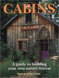 Cabins:  A Guide to Building Your Own Nature Retreat by David Stiles & Jeanie Stiles