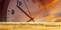 Today Is Pretend to be a Time Traveler Day!!