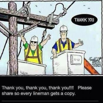 ALL THE LINEMAN WHO KEEP THE ELEC FLOWING