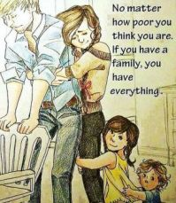 if you have family you have everything.