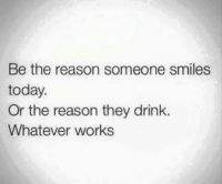 Be the reason someone smiles today......