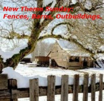 New Theme Sunday: Fences, Barns, Outbuildings! Enjoy