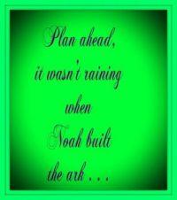 Plan ahead . . . . .